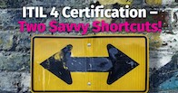 ITIL 4 Certification – Two Savvy Shortcuts!