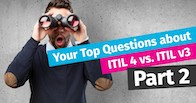 Your Top Questions about ITIL v3 and ITIL 4 – Part II